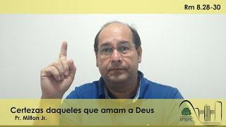 Rm 8.28-30 - Certezas daqueles que amam a Deus