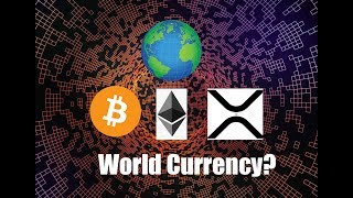 BTC, ETH, XRP --  which one is the most fit for the one world currency