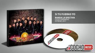 BANDA LA EFECTIVA - SI TU FUERAS YO (ESTRENO) 2017 COCHO Music