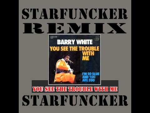 BARRY WHITE  You See The Trouble With Me