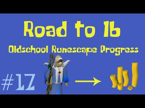 [OSRS] Road to 1B from nothing - Oldschool Runescape Progress Video - Ep 17