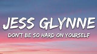 Jess Glynne - Don't Be So Hard On Yourself (Lyrics)