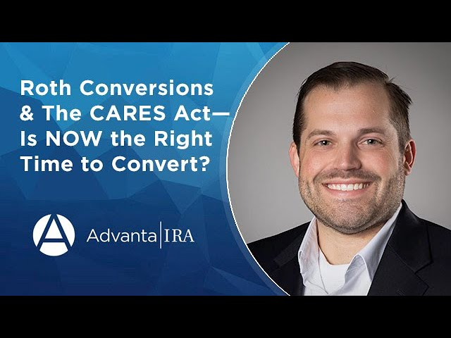 Roth Conversions and The CARES Act—Is NOW the Right Time to Convert?