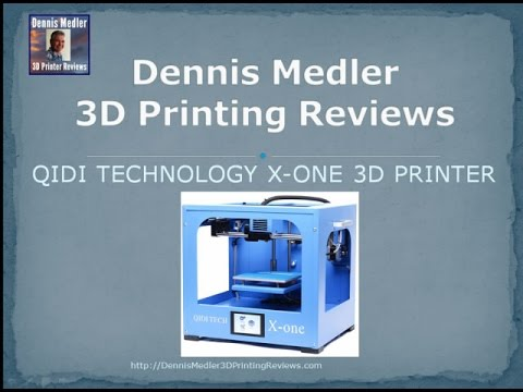Dennis Medler 3D Printing Product Reviews – QIDI TECHNOLOGY X-ONE 3D Printer