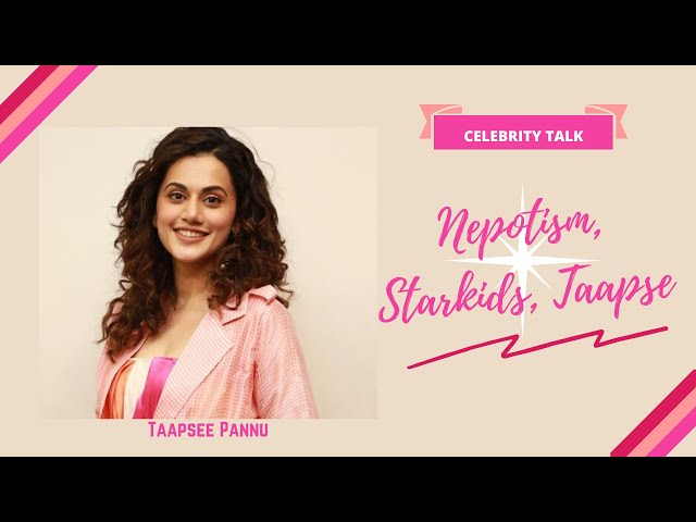 Nepotism, Starkids, Taapsee