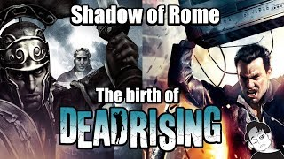 Shadow of Rome: The birth of Dead Rising