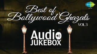 Bollywood Ghazal Hits - Volume 3 | Best Ghazals Collection | Audio Jukebox