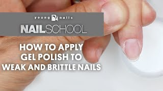 YN NAIL SCHOOL - HOW TO APPLY GEL POLISH TO WEAK AND BRITTLE NAILS