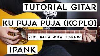 (Tutorial Gitar) IPANK - KU PUJA PUJA (Versi Koplo Kalia Siska ft Ska 86 | Lengkap Dan Mudah