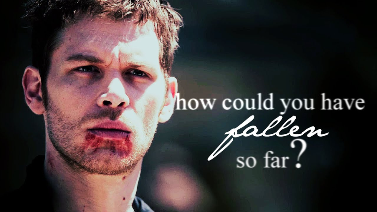 Klaus Mikaelson How Could You Have Fallen So Far