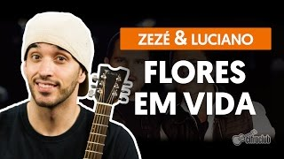 Flores em Vida - Zezé Di Camargo e Luciano (aula de violão simplificada)
