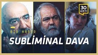 Ahmet Altan, Mehmet Altan ve Nazlı Ilıcak'ın da yargılandığı 'subliminal mesaj' davasında 2. duruşma