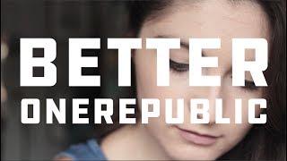 Better (OneRepublic) // Tyler Meacham