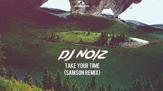 Download lagu DJ Noiz - Take Your Time (Samson Remix)