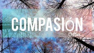 Repeat youtube video COMPASIÓN -OSHO.wmv