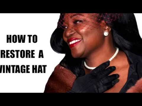 WOMENS VINTAGE HATS : How To Restore A Vintage Hat My Way