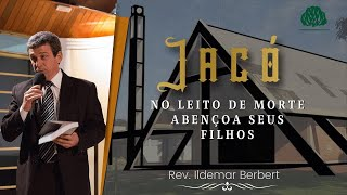 Gênesis 49: Jacó, no Leito de Morte, Abençoa seus filhos - Rev. Ildemar Berbert
