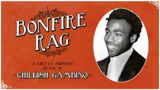 Bonfire Rag (Childish Gambino Remix)