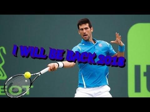Novak Djokovic - I WILL BE BACK 2018 (HD)