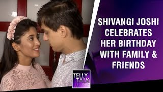 Shivangi Joshi Celebrates Her Birthday With Family, Mohsin Khan & Other Friends | Full Video