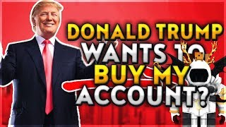 Donald Trump Tries To BUY My ROBLOX Account!? (CALLING THE SCAMMER!) - Linkmon99 ROBLOX