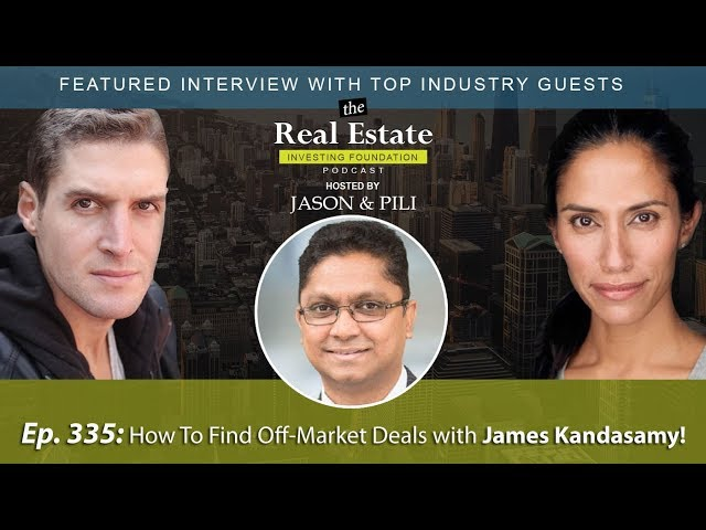 Ep. 335: How To Find Off Market Deals with James Kandasamy!