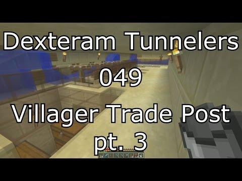 Dexteram Tunnelers E049 Villager Trade Post pt 3 fully operational