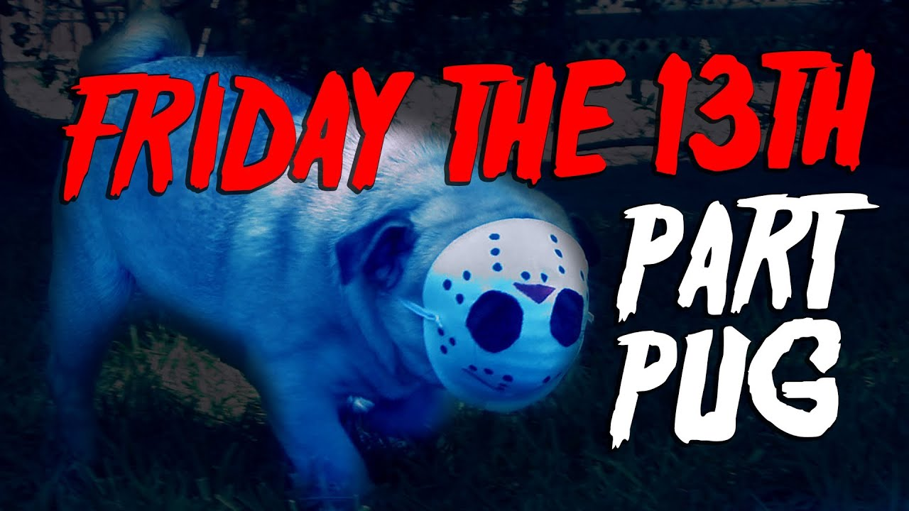 Friday The 13th: Part Pug