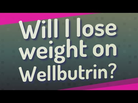 Will I lose weight on Wellbutrin?