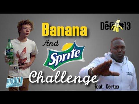 Défi #13 - Banana & Sprite Challenge (feat. Cortex)