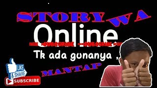 STORY WA online Tidak Ada Gunanya