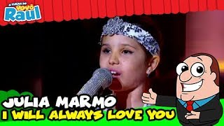 JULIA MARMO - I WILL ALWAYS LOVE YOU (PROGRAMA RAUL GIL)