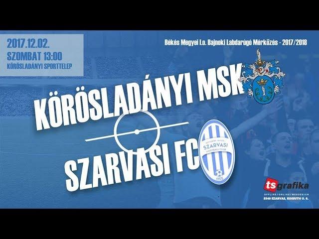 Körösladányi MSK - Szarvasi FC: 2-3 (2017.12.02.)