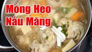 Móng Heo Nấu Măng Sao Cho Chuẩn Ngon | Hồn Việt Food