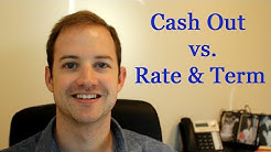 Cash out vs  Rate & Term Mortgages