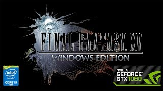 Final Fantasy XV Windows Edition   GTX 1060 6Gb + i5 4690   1080p   #BenchmarkAh ep.23