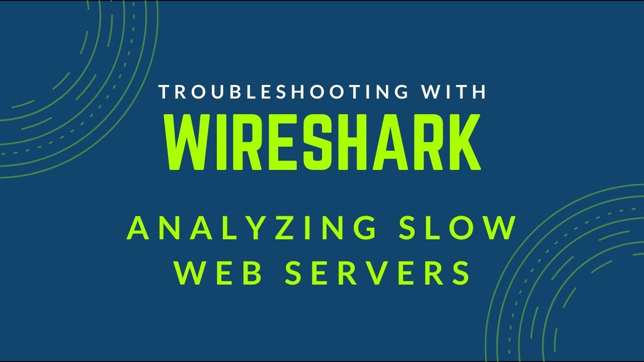 Troubleshooting with Wireshark - Analyzing Slow Web Servers