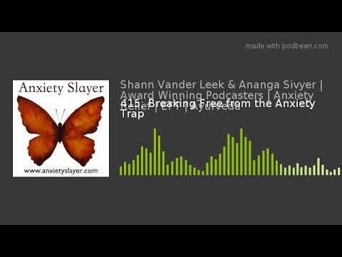 415; Breaking Free from the Anxiety Trap