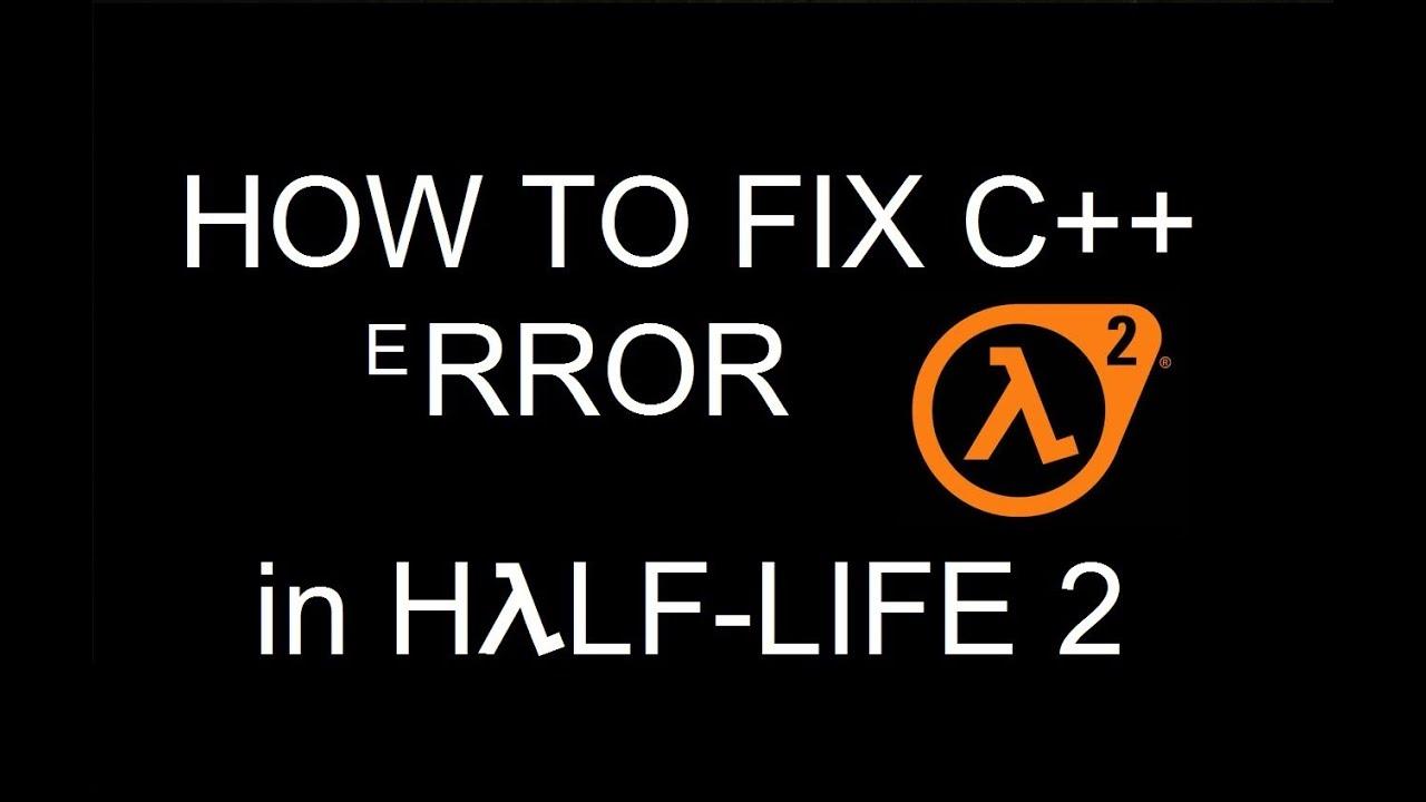 Half Life 2 Runtime Error Abnormal Program Termination