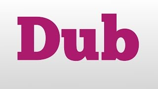 Dub meaning and pronunciation