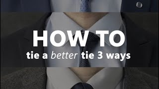 How To Tie A Better Tie (3 Ways) | Style Tips by Bing
