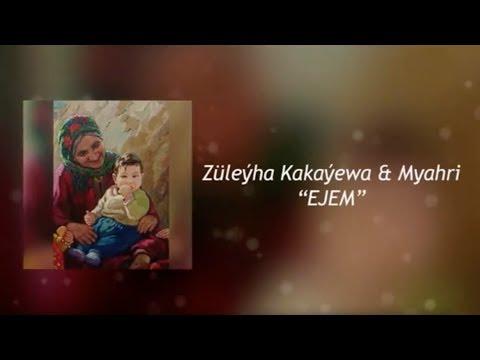 Myahri we Züleýha Kakaýewa - Ejem   2020