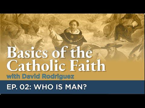 Basics of the Catholic Faith: Episode 02 - Who is Man?