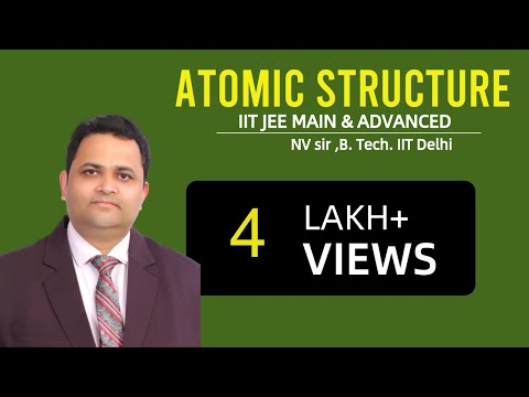 ATOMIC STRUCTURE | NV SIR( B.Tech. IIT Delhi)  | IIT JEE MAIN + ADVANCED | AIPMT | CHEMISTRY