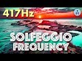 417Hz SOLFEGGIO FREQUENCIES | Facilitating Change and Undoing Situations (Positive Thinking Sounds)