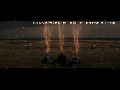 k-391,-alan-walker-&-ahrix---end-of-time-(zero-future-bass-remix)