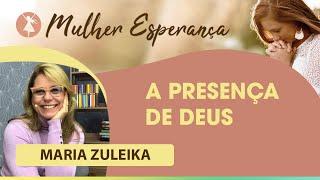 A Presença de Deus I Mulher Esperança I Maria Zuleika