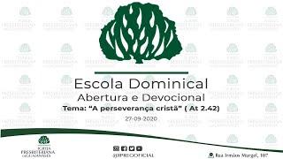 """Abertura Escola Dominical // Devocional Tema: """"A perseverança cristã"""" ( At 2.42)"""