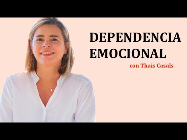 DEPENDENCIA EMOCIONAL - Entrevista con Thais Casals