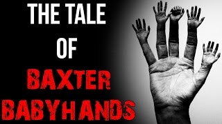 """The Tale of Baxter Babyhands"" Creepypasta│By Manen_Lyset"